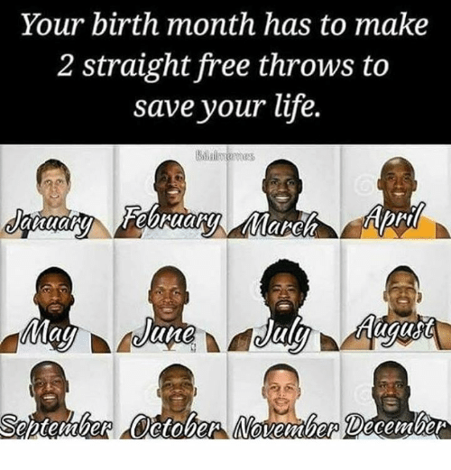 Life: Your birth month has to make  2 straight free throws to  save your life.  KC  au  une  Seitenolier Cetober Manemlenm December