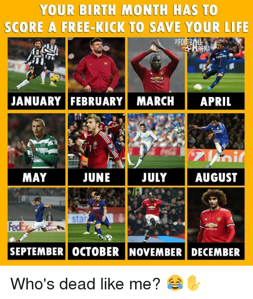 Life, Memes, and Free: YOUR BIRTH MONTH HAS TO  SCORE A FREE-KICK TO SAVE YOUR LIFE  JANUARY FEBRUARY! MARCH | APRIL  MAY  JUNE  JULYAUGUST  sta  SEPTEMBER) OCTOBER NOVEMBER! DECEMBER Who's dead like me? 😂✋