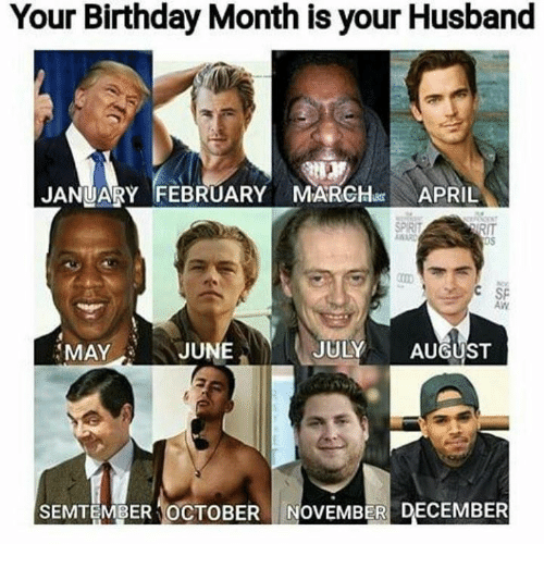 Birthday Memes And Husband Your Month Is JANUARY FEBRUARY MARCHum