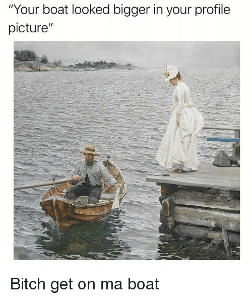 "Bitch, Classical Art, and Boat: ""Your boat looked bigger in your profile  picture Bitch get on ma boat"