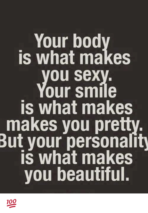 Beautiful, Memes, and Sex: Your bod  is what makes  ou Sex  Our Smile  is what makes  makes you pre  But your personality  is what makes  you beautiful 💯 ♡