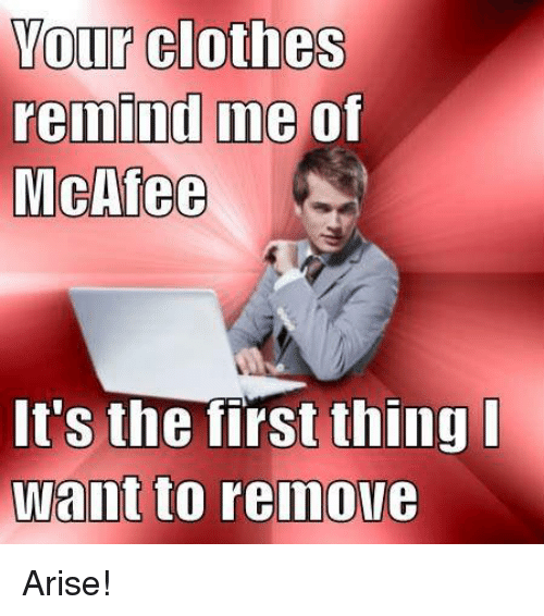 https://pics.onsizzle.com/your-clothes-remind-me-of-mcafee-its-the-first-thing-4465003.png