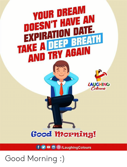 Take A Deep Breath: YOUR DREAM  DOESN'T HAVE AN  EXPIRATION DATE  TAKE A DEEP BREATH  AND TRY AGAIN  LAUGHING  Colours  Good morning!  f yo 8 /LaughingColours Good Morning :)
