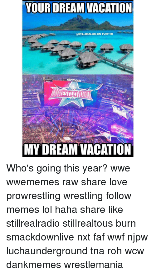 Lol, Love, and Memes: YOUR DREAM VACATION  S ON TWITTER  AT&T STADIUM  MY DREAM VACATION Who's going this year? wwe wwememes raw share love prowrestling wrestling follow memes lol haha share like stillrealradio stillrealtous burn smackdownlive nxt faf wwf njpw luchaunderground tna roh wcw dankmemes wrestlemania