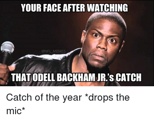 NFL: YOUR FACE AFTER WATCHING  @NFL MEMES  THAT ODELL BACKHAM JR.'s CATCH Catch of the year *drops the mic*