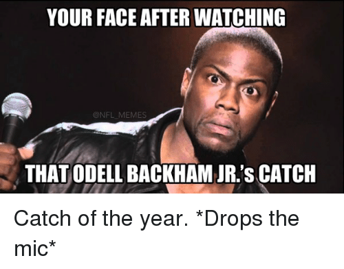 NFL: YOUR FACE AFTER WATCHING  NFL MEMES  THAT ODELL BACKHAMUR.'s CATCH Catch of the year. *Drops the mic*