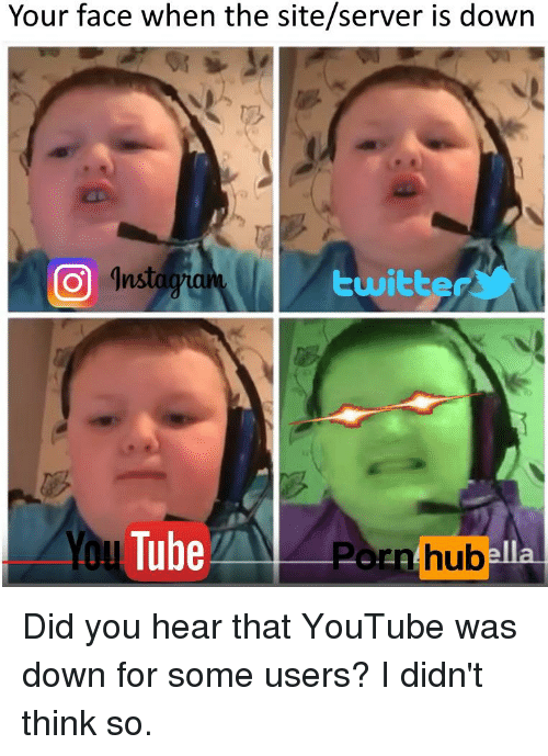 Porn Hub, Twitter, and youtube.com: Your face when the site/server is down  ar  twitter  You Tube  porn hub