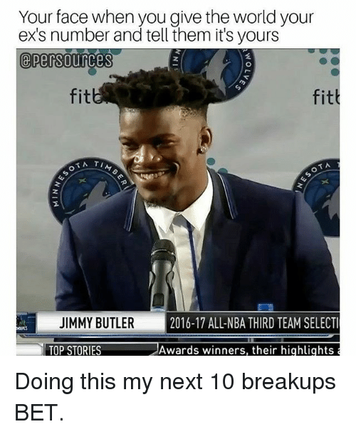 Butlers: Your face when you give the world your  ex's number and tell them it's yours  2  fit  fit  JIMMY BUTLER 2  2016-17 ALL-NBA THIRD TEAM SELECT  TOP STORIES  Awards winners, their highlights Doing this my next 10 breakups BET.