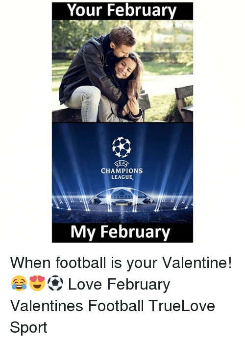 Football, Love, and Memes: Your February  CHAMPIONS  LEAGUE,  My February When football is your Valentine! 😂😍⚽️ Love February Valentines Football TrueLove Sport
