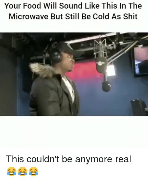 oed: Your Food Will Sound Like This In The  Microwave But Still Be Cold As Shit  o- This couldn't be anymore real 😂😂😂
