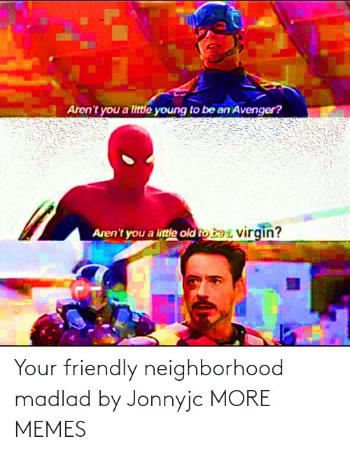 Friendly: Your friendly neighborhood madlad by Jonnyjc MORE MEMES