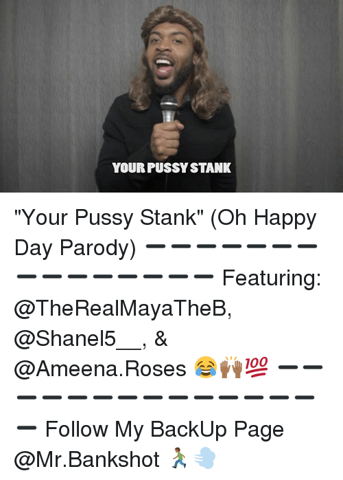 """Memes, Pussy, and Happy: YOUR FUSSY STANK """"Your Pussy Stank"""" (Oh Happy Day Parody) ➖➖➖➖➖➖➖➖➖➖➖➖➖➖➖ Featuring: @TheRealMayaTheB, @Shanel5__, & @Ameena.Roses 😂🙌🏾💯 ➖➖➖➖➖➖➖➖➖➖➖➖➖➖➖ Follow My BackUp Page @Mr.Bankshot 🏃🏾💨"""