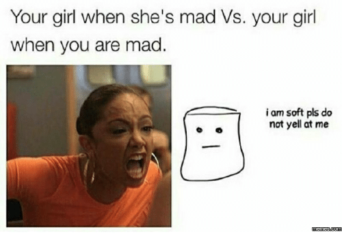 your girl when shes mad vs your girl when you 16255543 your girl when she's mad vs your girl when you are mad i am soft pls