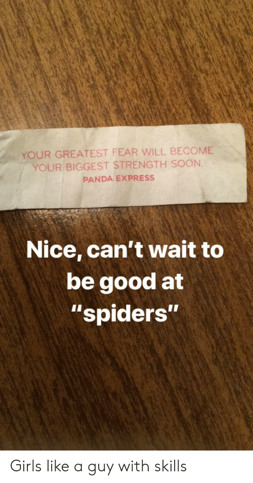 "Spiders: YOUR GREATEST FEAR WILL BECOME  YOUR BIGGEST STRENGTH SOON.  PANDA EXPRESS  Nice, can't wait to  be good at  ""spiders""  1I Girls like a guy with skills"