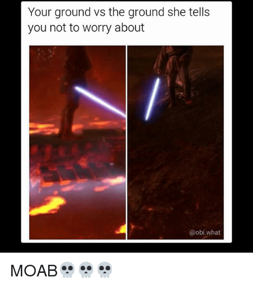 Obie: Your ground Vs the ground she tells  you not to worry about  obi what MOAB💀💀💀