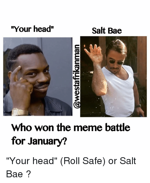 "Memes, 🤖, and Salt: ""Your head""  Salt Bae  Who won the meme battle  for January? ""Your head"" (Roll Safe) or Salt Bae ?"