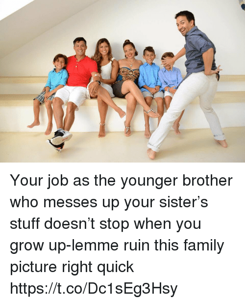Family, Memes, and Stuff: Your job as the younger brother who messes up your sister's stuff doesn't stop when you grow up-lemme ruin this family picture right quick https://t.co/Dc1sEg3Hsy
