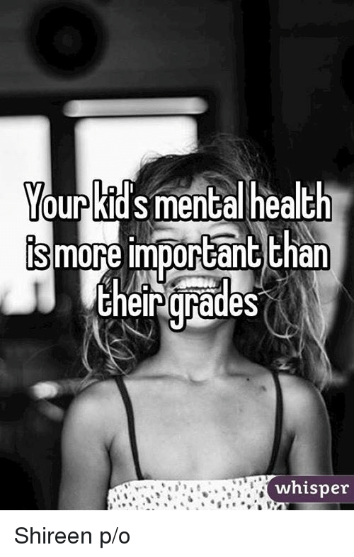 Memes, 🤖, and Mental Health: Your kids mental health  is more important than  the ingrades  whisper Shireen p/o