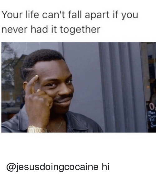 Funny Memes About Life Tumblr : Funny falling apart memes of on sizzle life is