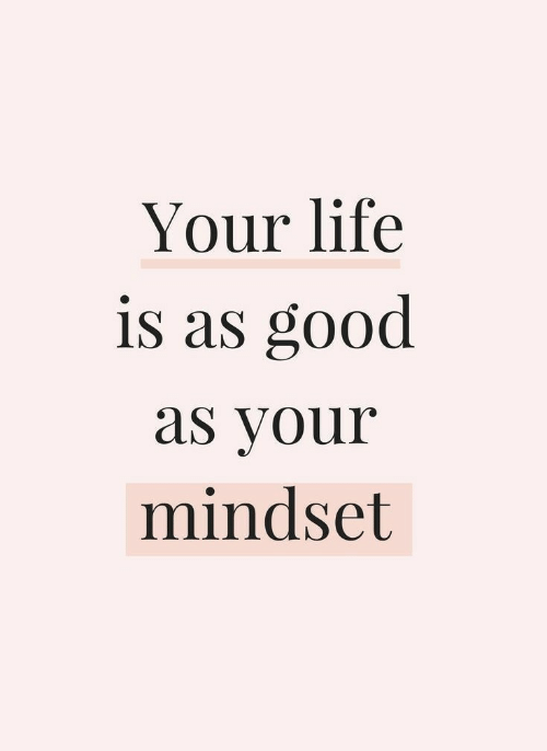 Good As: Your life  is as good  as your  mindset