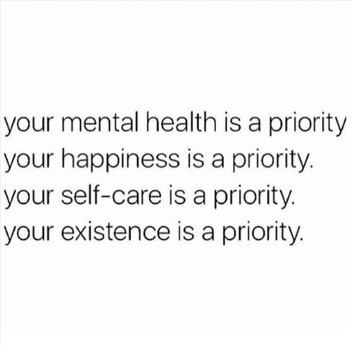 Memes, 🤖, and Mental Health: your mental health is a priority  your happiness is a priority.  your self-care is a priority.  your existence is a priority.