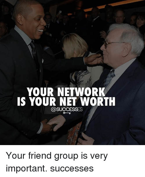 Memes, 🤖, and Net: YOUR NETWORK  IS YOUR NET WORTH  @SUCCESSES Your friend group is very important. successes