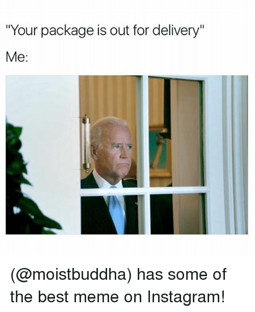 """Funny, Meme, and Package: """"Your package is out for delivery""""  Me (@moistbuddha) has some of the best meme on Instagram!"""