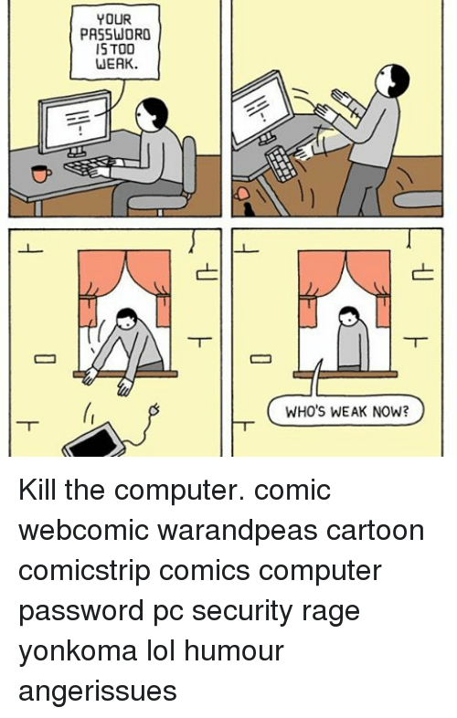 Lol, Memes, and Cartoon: YOUR  PASSWORO  IS TOO  WEAK  WHO'S WEAK NOW? Kill the computer. comic webcomic warandpeas cartoon comicstrip comics computer password pc security rage yonkoma lol humour angerissues