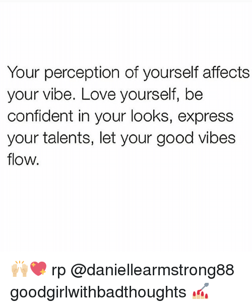 Love Yourself: Your perception of yourself affects  your vibe. Love yourself, be  confident in your looks, express  your talents, let your good vibes  flow 🙌🏼💖 rp @daniellearmstrong88 goodgirlwithbadthoughts 💅🏼