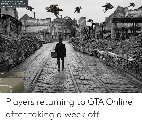 Gods Left: Your Personal Vehicle has been  destroyed. You can call Mors Mutual  Insurance to make a claim.  God left. Players returning to GTA Online after taking a week off