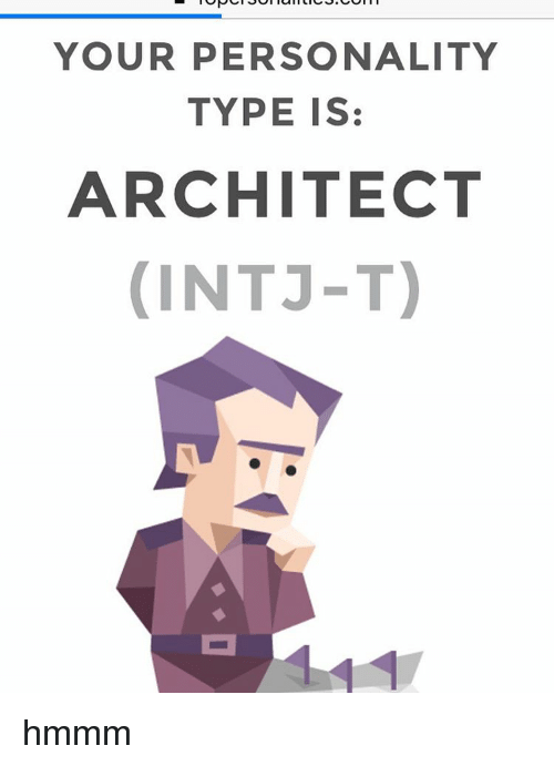 Memes, , and Int: YOUR PERSONALITY TYPE IS: ARCHITECT (INT J-T