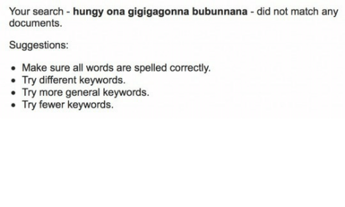ona: Your search -hungy ona gigigagonna bubunnana - did not match any  documents  Suggestions:  Make sure all words are spelled correctly.  Try different keywords.  Try more general keywords.  Try fewer keywords