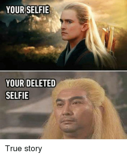Funny Meme Selfie : Your selfie deleted true story meme on sizzle