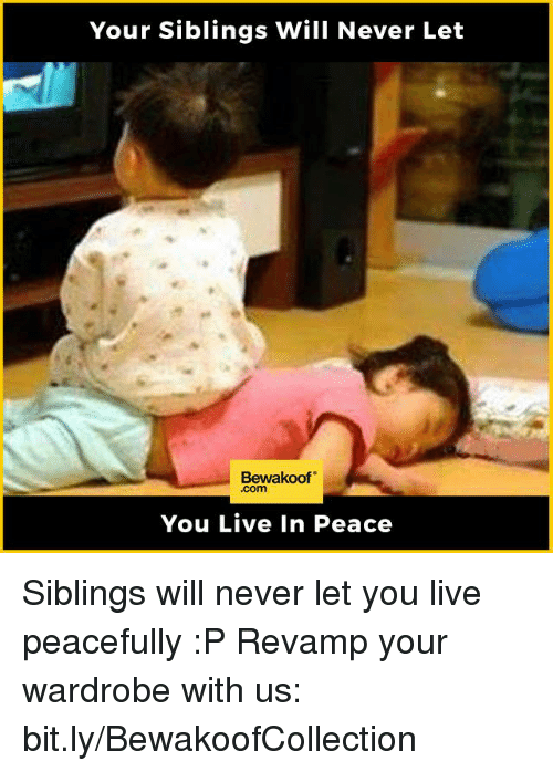 Memes, 🤖, and Wardrobe: Your Siblings Will Never Let  Bewakoof  You Live in Peace Siblings will never let you live peacefully :P  Revamp your wardrobe with us: bit.ly/BewakoofCollection