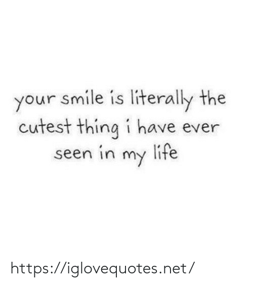 your smile: your smile is literally the  cutest thing i have ever  life  seen in  my https://iglovequotes.net/