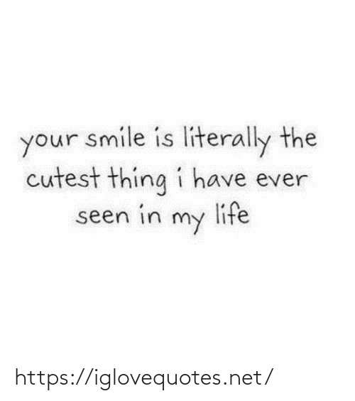 cutest: your smile is literally the  cutest thing i have ever  life  seen in  my https://iglovequotes.net/