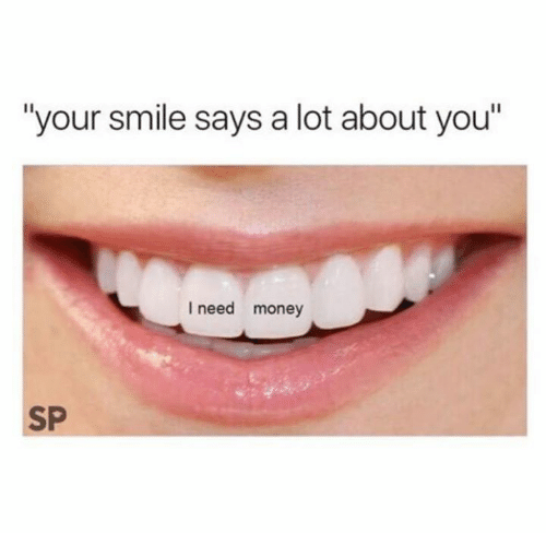 """i need money: """"your smile says a lot about you""""  I need money  SP"""