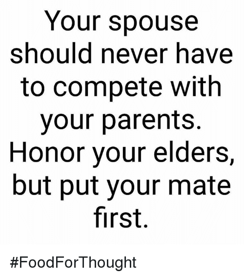 Memes, 🤖, and First: Your spouse  should never have  to compete with  your parents  Honor your elders,  but put your mate  first. #FoodForThought