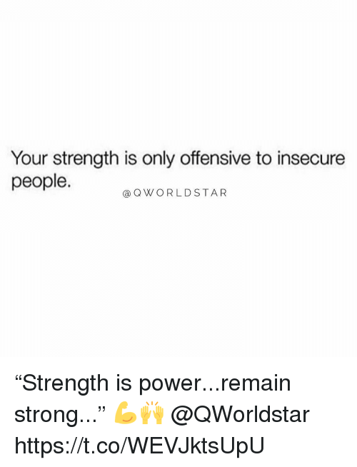 """Worldstar, Power, and Strong: Your strength is only offensive to insecure  people.  a Q WORLDSTAR """"Strength is power...remain strong..."""" 💪🙌 @QWorldstar https://t.co/WEVJktsUpU"""