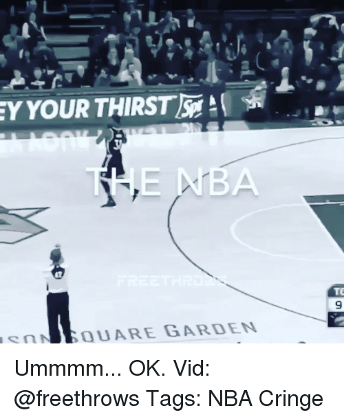 Memes, 🤖, and Als: YOUR THIRST AL  ou ARE GARDEN Ummmm... OK. Vid: @freethrows Tags: NBA Cringe
