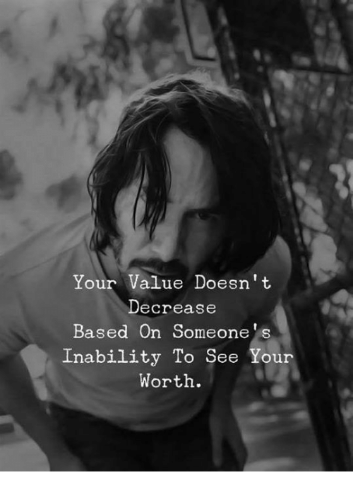 Based, Inability, and  See: Your Value Doesn't  Decrease  Based On Someone's  Inability To See Your  Worth.