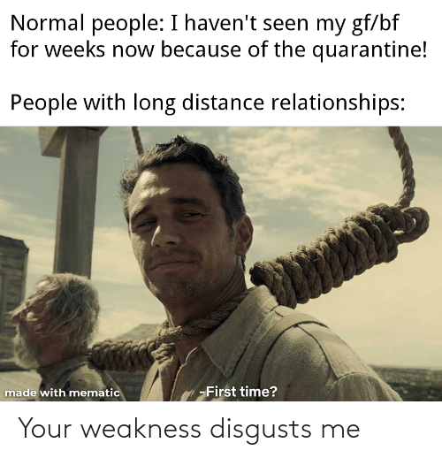 Disgusts Me: Your weakness disgusts me