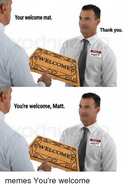 Hilarious You Re Welcome Memes : Funny your welcome memes of on sizzle youre welcom