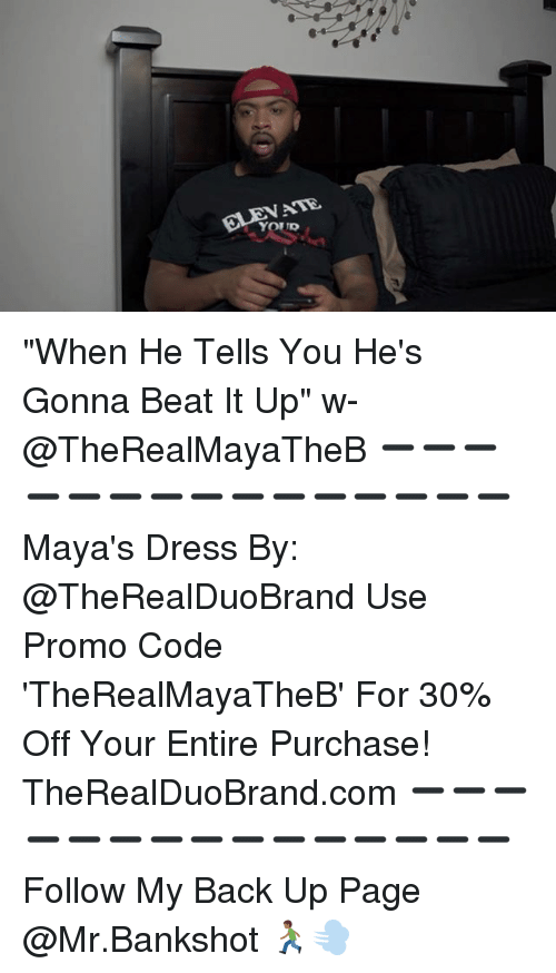 """Memes, Dress, and Back: YOUR """"When He Tells You He's Gonna Beat It Up"""" w- @TheRealMayaTheB ➖➖➖➖➖➖➖➖➖➖➖➖➖➖➖ Maya's Dress By: @TheRealDuoBrand Use Promo Code 'TheRealMayaTheB' For 30% Off Your Entire Purchase! TheRealDuoBrand.com ➖➖➖➖➖➖➖➖➖➖➖➖➖➖➖ Follow My Back Up Page @Mr.Bankshot 🏃🏾💨"""