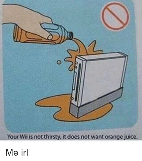 Juice, Thirsty, and Orange: Your Wii is not thirsty, it does not want orange juice.