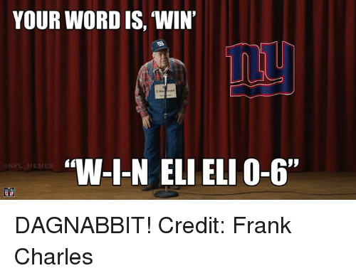 "Nfl, Words, and Franks: YOUR WORD IS, WIN'  ""W-I-N ELI ELI 0-6""  ONFL MEMES DAGNABBIT! 