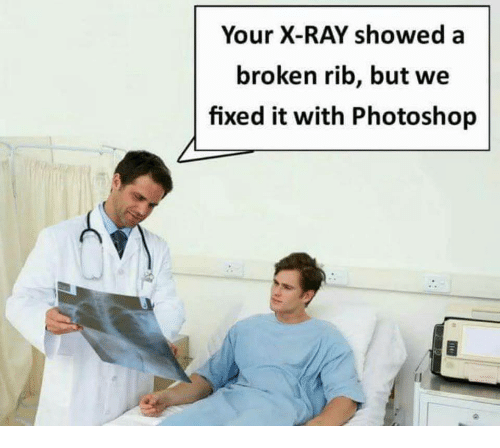 Photoshop, Ray, and X-Ray: Your X-RAY showed a  broken rib, but we  fixed it with Photoshop