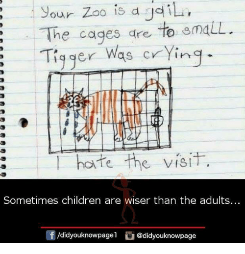 Tigger: Your Zoo is a jil  The cages dre to maLL  Tigger Was cYing  hofe the visiT  Sometimes children are wiser than the adults.  団/d.dyouknowpagel。@didyouknowpage