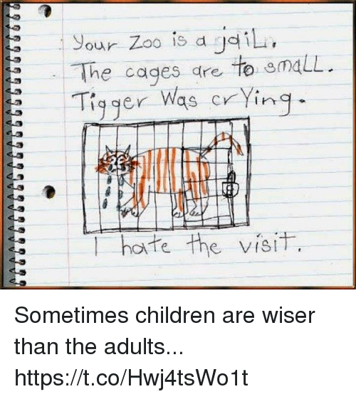 Tigger: your Zoo is d  dil  The cages are  to emaLL  Tigger Was crying  E T hate the visit Sometimes children are wiser than the adults... https://t.co/Hwj4tsWo1t