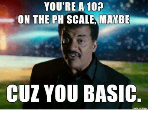Memes, 🤖, and Basic: YOU'RE A 10?  ON THE PH SCALE MAYBE  CUZ YOU BASIC  made on